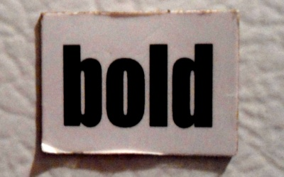 I want to be bold